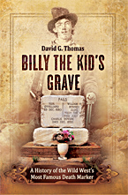 Billy the Kid's Grave - A History of the Wild West�s Most Famous Death Marker